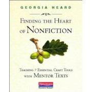 Finding the Heart of Nonfiction: Teaching 7 Essential Craft Tools with Mentor Texts, Paperback