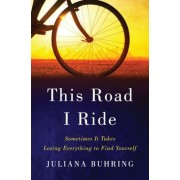 This Road I Ride: Sometimes It Takes Losing Everything to Find Yourself, Hardcover