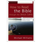 How to Read the Bible Through the Jesus Lens: A Guide to Christ-Focused Reading of Scripture, Paperback