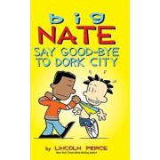 Big Nate: Say Good-Bye to Dork City, Hardcover/Lincoln Peirce