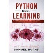 Python Deep learning: Develop your first Neural Network in Python Using TensorFlow, Keras, and PyTorch, Paperback/Samuel Burns
