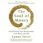 The Soul of Money: Transforming Your Relationship with Money and Life, Paperback/Lynne Twist
