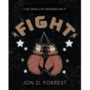 Fight: Like Your Life Depends on It, Paperback/Jon D. Forrest