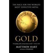 Gold: The Race for the World's Most Seductive Metal, Paperback/Matthew Hart