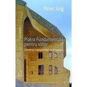 Piatra Fundamentala pentru viitor/Peter Selg