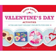 Super Simple Valentine's Day Activities: Fun and Easy Holiday Projects for Kids, Hardcover