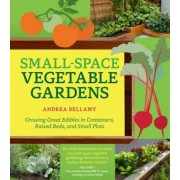 Small-Space Vegetable Gardens: Growing Great Edibles in Containers, Raised Beds, and Small Plots, Paperback