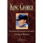 King George: The Triumphs and Tragedies in the Life of George Strait, Paperback/Austin Teutsch