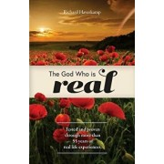 The God Who is Real: Tested and proven through more than 55 years of real life experiences., Paperback/Richard Haverkamp