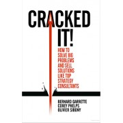 Cracked It!: How to Solve Big Problems and Sell Solutions Like Top Strategy Consultants, Paperback/Bernard Garrette