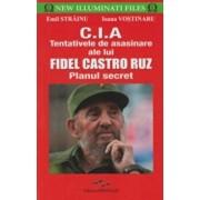 C.I.A - Tentativele de asasinare ale lui Fidel Castro Ruz (Planul secret/Emil Strainu, Ioana Vostinaru