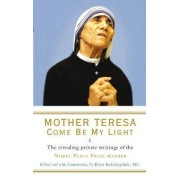 Mother Teresa: Come Be My Light by Brian Kolodiejchuk