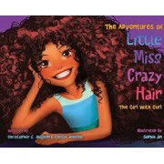 The Adventures of Little Miss Crazy Hair: The Girl with Curl, Hardcover/Christopher Garcia-Halenar