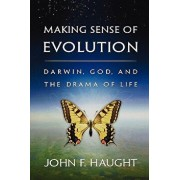 Making Sense of Evolution: Darwin, God, and the Drama of Life, Paperback/John F. Haught