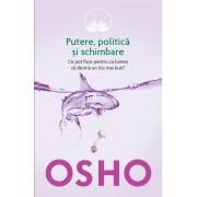 Osho, Vol. 6: Putere, politica si schimbare. Ce pot face pentru ca lumea sa devina un loc mai bun?