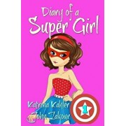 Diary of a Super Girl - Book 1 - The Ups and Downs of Being Super: Books for Girls 9-12, Paperback/Kahler, Katrina