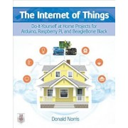 The Internet of Things: Do-It-Yourself at Home Projects for Arduino, Raspberry Pi and Beaglebone Black, Paperback/Donald Norris
