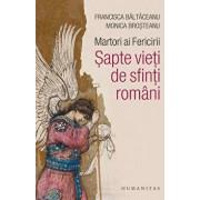 Martori ai fericirii. Sapte vieti de sfinti romani/Francisca Baltaceanu, Monica Brosteanu