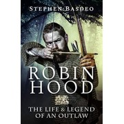 Robin Hood. The Life and Legend of An Outlaw, Paperback/Stephen Basdeo