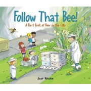 Follow That Bee!: A First Book of Bees in the City, Hardcover/Scot Ritchie