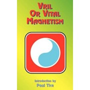 Vril or Vital Magnetism: Secret Doctrine of Ancient Atlantis, Egypt, Chaldea and Greece, Paperback/Paul Tice