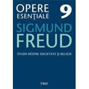 Opere Esentiale, vol. 9 - Studii despre societate si religie/Sigmund Freud