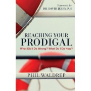 Reaching Your Prodigal: What Did I Do Wrong? What Do I Do Now?, Paperback