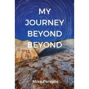My Journey Beyond Beyond An Autobiographical Record of Deep Calling to Deep in Pursuit of Intimacy with God