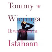 Bezige Bij b.v., Uitgeverij De Ik was nooit in Isfahaan - Tommy Wieringa - ebook