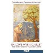 In Love with Christ: The Secret of Saint Francis of Assisi, Paperback/Fath Raniero Cantalamessa O. F. M.
