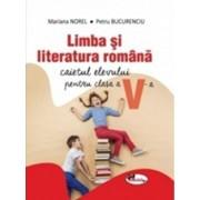 Caiet de limba si literatura romana pentru clasa a V-a/Mariana Norel, Petru Bucurenciu