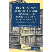 Development of Religion and Thought in Ancient Egypt. Lectures Delivered on the Morse Foundation at Union Theological Seminary, Paperback/James Henry Breasted