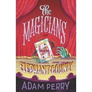 The Magicians of Elephant County, Hardcover/Adam Perry