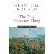 The Only Necessary Thing: Living a Prayerful Life, Paperback