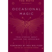 The Moth Presents Occasional Magic True Stories about Defying the Impossible