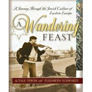 A Wandering Feast: A Journey Through the Jewish Culture of Eastern Europe, Paperback/Yale Strom
