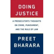Doing Justice A Prosecutors Thoughts on Crime Punishment and the Rule of Law