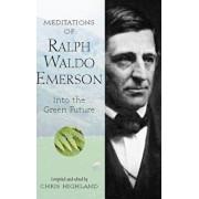 Meditations of Ralph Waldo Emerson: Into the Green Future, Paperback/Chris Highland