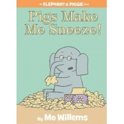 Pigs Make Me Sneeze! (an Elephant and Piggie Book), Hardcover