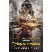 Printesa mecanica,Dispozitive infernale, Vol. 3/Cassandra Clare