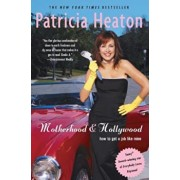 Motherhood and Hollywood: How to Get a Job Like Mine, Paperback/Patricia Heaton
