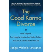 The Good Karma Divorce: Avoid Litigation, Turn Negative Emotions Into Positive Actions, and Get on with the Rest of Your Life, Paperback