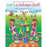 Let's Celebrate Holi! (Maya & Neel's India Adventure Series, Book 3), Paperback/Ajanta Chakraborty
