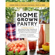 Homegrown Pantry: A Gardener's Guide to Selecting the Best Varieties & Planting the Perfect Amounts for What You Want to Eat Year-Round, Paperback
