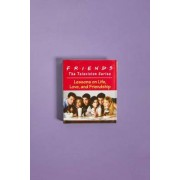 Urban Outfitters Friends the Television Series: Lessons on Life, Love and Friendship par Shoshana Stopek- taille: ALL