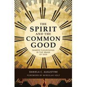 The Spirit and the Common Good: Shared Flourishing in the Image of God, Paperback/Daniela C. Augustine