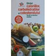 Ghidul caloriilor carbohidratilor si colesterolului ed. color