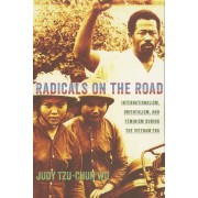 Radicals on the Road: Internationalism, Orientalism, and Feminism During the Vietnam Era, Paperback