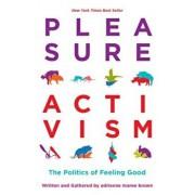 Pleasure Activism: The Politics of Feeling Good, Paperback/Adrienne Maree Brown