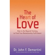 The Heart of Love: How to Go Beyond Fantasy to Find True Relationship Fulfillment, Paperback